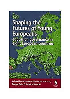 [Marcelo Parreira do Amaral, Roger Dale, Patricia Loncle]のShaping the Futures of Young Europeans: education governance in eight European countries (English Edition)