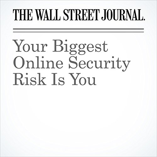 Your Biggest Online Security Risk Is You copertina