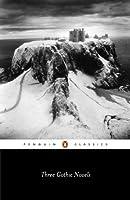 Three Gothic Novels: The Castle of Otranto; Vathek; Frankenstein (Penguin Classics)