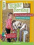 Hobby Horsing. Meine Steckenpferdewelt: Basteln, Reiten, Spielen. mit Reitkurs und Parcours-Aufbau