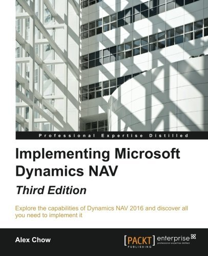 Implementing Microsoft Dynamics NAV - Third Edition by Alex Chow (2016-08-01)