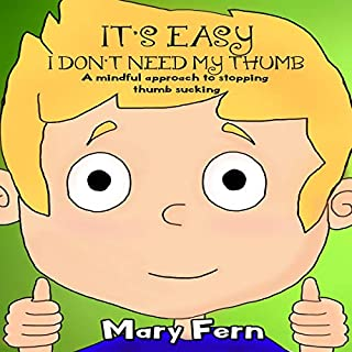 It's Easy - I Don't Need My Thumb: A Mindful Approach to Stopping Thumb Sucking                   By:                                                                                                                                 Mary Fern                               Narrated by:                                                                                                                                 Clinton Herigstad                      Length: 23 mins     9 ratings     Overall 5.0