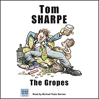 The Gropes                   By:                                                                                                                                 Tom Sharpe                               Narrated by:                                                                                                                                 Michael Tudor Barnes                      Length: 5 hrs and 9 mins     66 ratings     Overall 3.7