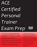 ACE Certified Personal Trainer Exam Prep: 2020 Edition Study Guide that highlights the key concepts required to pass the American Council on Exercise exam to become a Certified Personal Trainer
