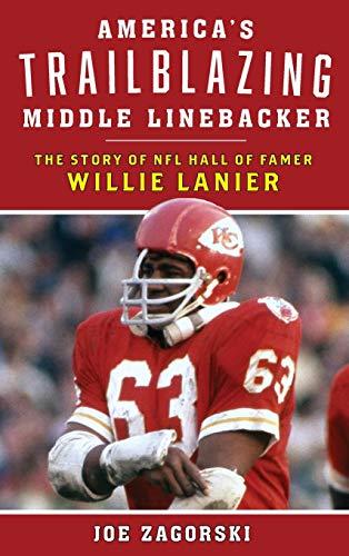 America's Trailblazing Middle Linebacker: The Story of NFL Hall of Famer Willie Lanier