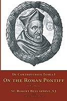 De Controversiis I: On the Roman Pontiff