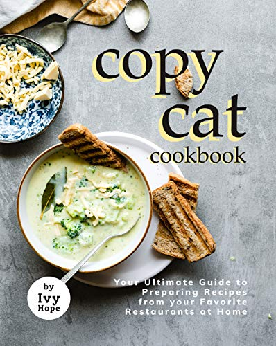 Copycat Cookbook: Your Ultimate Guide to Preparing Recipes from your Favorite Restaurants at Home (English Edition)