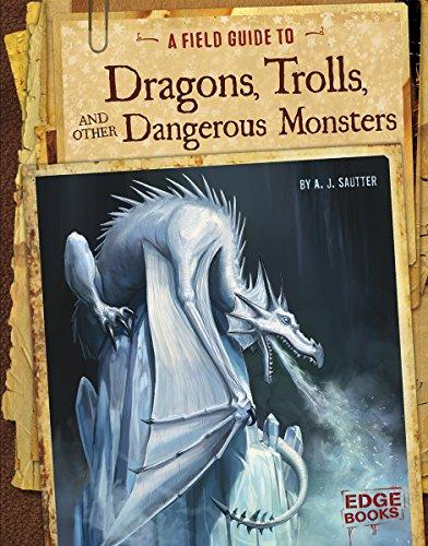Dragons, Trolls, Dangerous Monsters (Edge Books. Fantasy Field Guides)