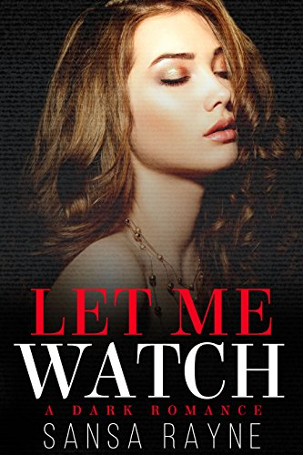 Let Me Watch: A Dark Romance