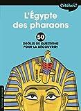 L'Egypte des pharaons - 50 drôles de questions pour la découvrir