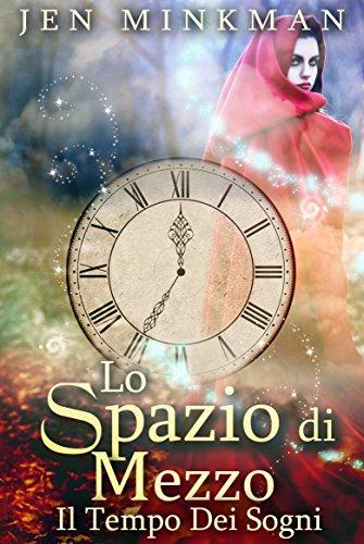 Lo Spazio Di Mezzo: Il Tempo Dei Sogni (Italian Edition)
