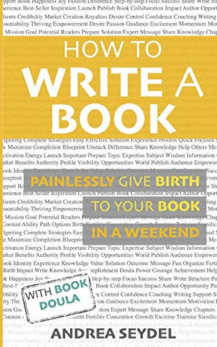 How to Write a Book: Painlessly Give Birth to your Book in a Weekend