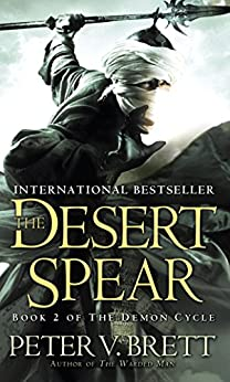 The Desert Spear: Book Two of The Demon Cycle (The Demon Cycle Series 2) by [Peter V. Brett]