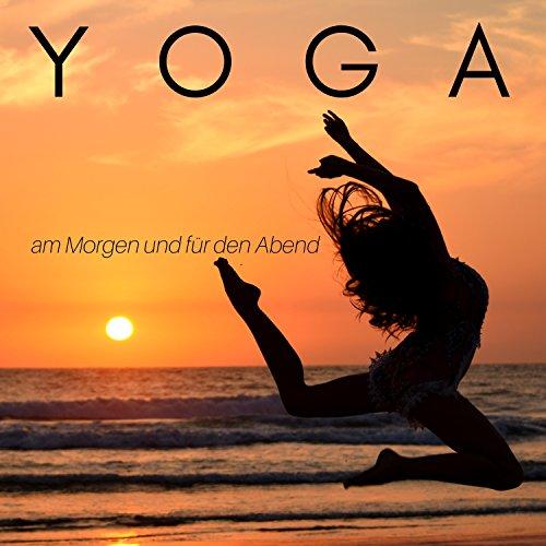 Yoga am Morgen und für den Abend - Energie, Workout, Leichtes Krafttraining für Zuhause, Phantasiereise Musik