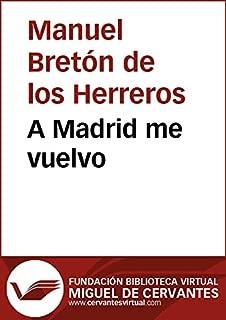 A Madrid me vuelvo (Biblioteca Virtual Miguel de Cervantes) (Spanish Edition)
