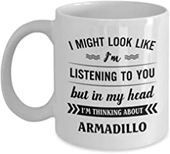 Armadillo Mug - I Might Look Like I'm Listening To You But In My Head I'm Thinking About - Funny Novelty Ceramic Coffee & Tea Cup Cool Gifts For Men O