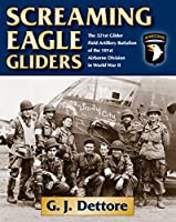 Screaming Eagle Gliders: The 321st Glider Field Artillery Battalion of the 101st Airborne Division in World War II