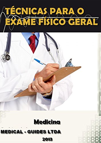 Exame Fisico Geral: Roteiro pratico para realização do exame fisico geral (MedBook)
