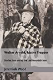 Walter Arnold, Maine Trapper: Stories from one of the Last Mountain Men