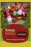 Xmas In Crochet The Full Poetry With Simple Amigurumi Motifs (English Edition)