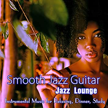 Smooth Jazz Guitar: Jazz Lounge Instrumental Music for Relaxing, Dinner, Study