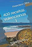 """400 recetas Valencianas 1: Recetas valencianas, con los ingredientes originales """"de toda la vida""""."""
