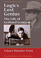 Logic's Lost Genius: The Life of Gerhard Gentzen (History of Mathematics)