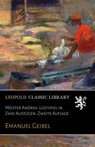 Meister Andrea: Lustspiel in Zwei Aufzügen. Zweite Auflage