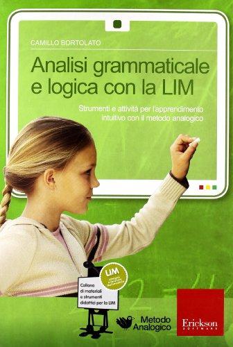 Analisi grammaticale e logica con la LIM. Strumenti e attività per l apprendimento intuitivo con il metodo analogico. CD-ROM. Con libro