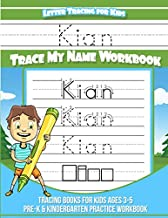 Kian Letter Tracing for Kids Trace my Name Workbook: Tracing Books for Kids ages 3 - 5 Pre-K & Kindergarten Practice Workbook (Name Tracing Workbook)