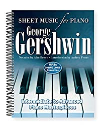 George Gershwin - Sheet Music for Piano: Intermediate to Advanced Piano Masterpieces