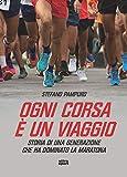 Ogni corsa è un viaggio: Storia di una generazione che ha dominato la maratona...