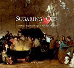 Sugaring Off: The Maple Sugar Paintings of Eastman Johnson (Clark Art Institute S)