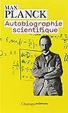 Autobiographie scientifique - Et derniers écrits