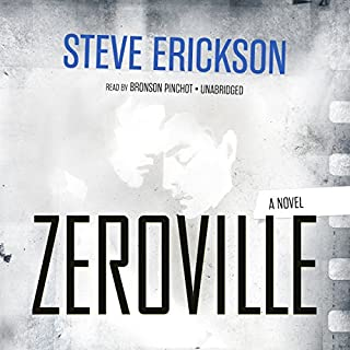 Zeroville                   By:                                                                                                                                 Steve Erickson                               Narrated by:                                                                                                                                 Bronson Pinchot                      Length: 9 hrs and 35 mins     42 ratings     Overall 4.6