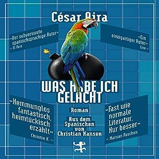 Was habe ich gelacht                   Autor:                                                                                                                                 César Aira                               Sprecher:                                                                                                                                 Meike Rötzer                      Spieldauer: 2 Std. und 6 Min.     1 Bewertung     Gesamt 5,0