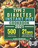Type 2 Diabetes Instant Pot Cookbook 2021: 500 Affordable and Healthy Recipes with 21-Day Type 2 Diabetes Meal Plan for Your Favorite Electric Pressure Cooker