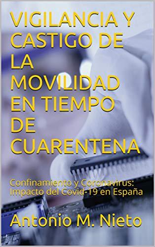 VIGILANCIA Y CASTIGO DE LA MOVILIDAD EN TIEMPO DE CUARENTENA: Confinamiento y Coronavirus: Impacto del Covid-19 en España