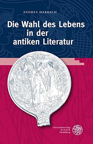 Die Wahl des Lebens in der antiken Literatur (Bibliothek der klassischen Altertumswissenschaften, Band 128)