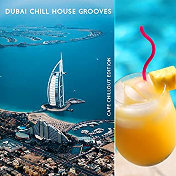 Dubai Chill House Grooves: Cafe Chillout Edition - Island Trip, Coolest Bars & Clubs, Luxury Tropical Music