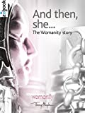 And then, she ...: The Womanity story (English Edition)