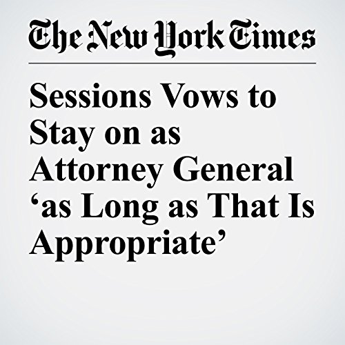 Sessions Vows to Stay on as Attorney General 'as Long as That Is Appropriate' copertina