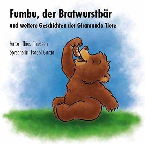 Fumbu, der Bratwurstbär: und weitere Geschichten der GIRAMONDO-Tiere