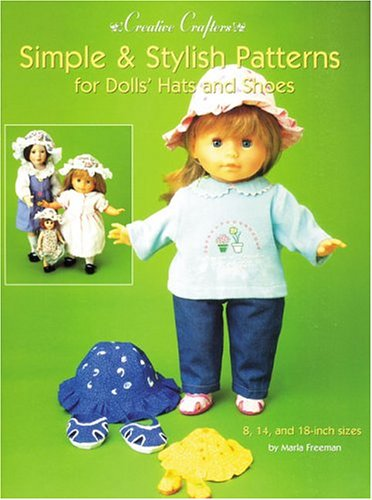 Simple & Stylish Patterns for Dolls' Hats & Shoes: For 18-Inch, 14-Inch and 8-Inch Dolls (Creative Crafters Series)