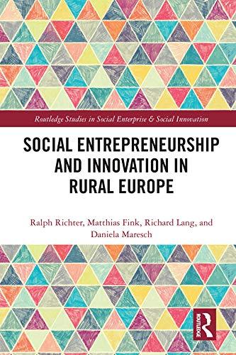 Social Entrepreneurship and Innovation in Rural Europe (Routledge Studies in Social Enterprise & Social Innovation)