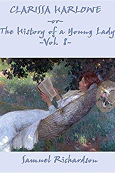 Clarissa Harlowe, or The History of a Young Lady by [Samuel Richardson]