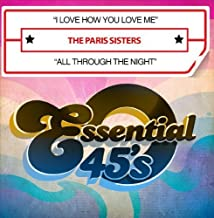 I Love How You Love Me / All Through The Night (Digital 45) by The Paris Sisters (2014-02-19)