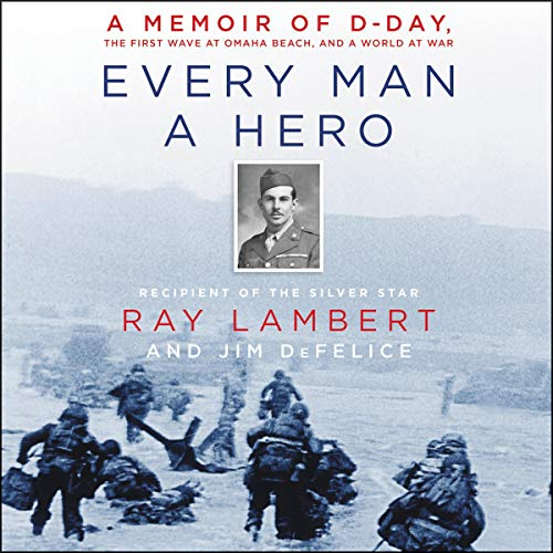 Every Man a Hero     A Memoir of D-Day, the First Wave at Omaha Beach, and a World at War              Written by:                                                                                                                                 Ray Lambert,                                                                                        Jim DeFelice                               Narrated by:                                                                                                                                 Kaleo Griffith                      Length: 8 hrs     Not rated yet     Overall 0.0