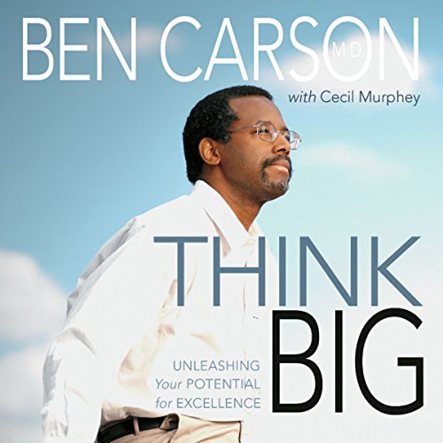 Think Big     Unleashing Your Potential for Excellence              By:                                                                                                                                 Ben Carson M.D.,                                                                                        Cecil Murphey                               Narrated by:                                                                                                                                 Richard Allen                      Length: 7 hrs and 55 mins     18 ratings     Overall 4.5