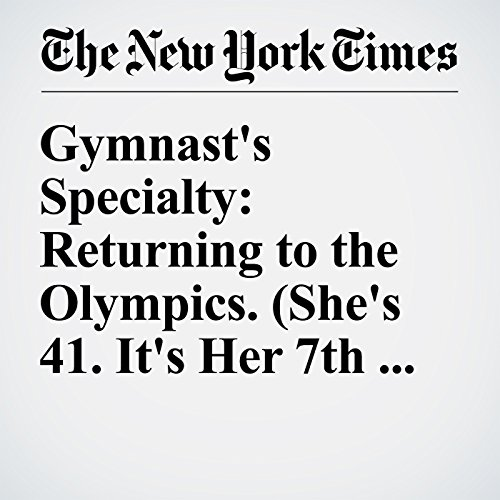 Gymnast's Specialty: Returning to the Olympics. (She's 41. It's Her 7th Trip) audiobook cover art